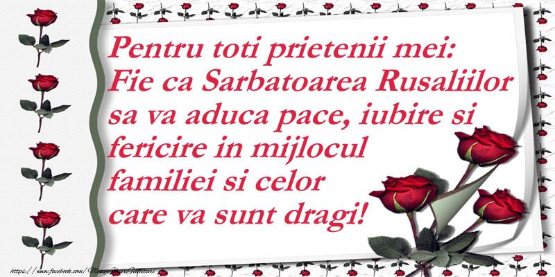 Rusalii Pentru toti prietenii mei: Fie ca Sarbatoarea Rusaliilor sa va aduca pace, iubire si fericire in mijlocul familiei si celor care va sunt dragi!
