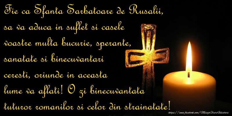 Fie ca Sfanta Sarbatoare de Rusalii, sa va aduca in suflet si casele voastre multa bucurie, sperante, sanatate si binecuvantari ceresti, oriunde in aceasta lume va aflati! O zi binecuvantata tuturor romanilor si celor din strainatate!
