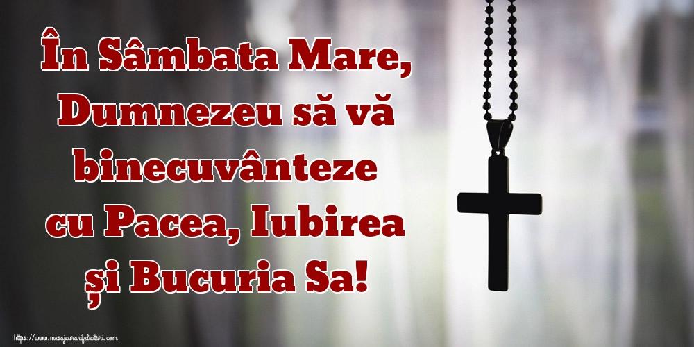 Sâmbăta Mare În Sâmbata Mare, Dumnezeu să vă binecuvânteze cu Pacea, Iubirea și Bucuria Sa!