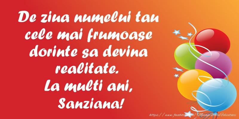 De ziua numelui tau cele mai frumoase dorinte sa devina realitate. La multi ani, Sanziana!