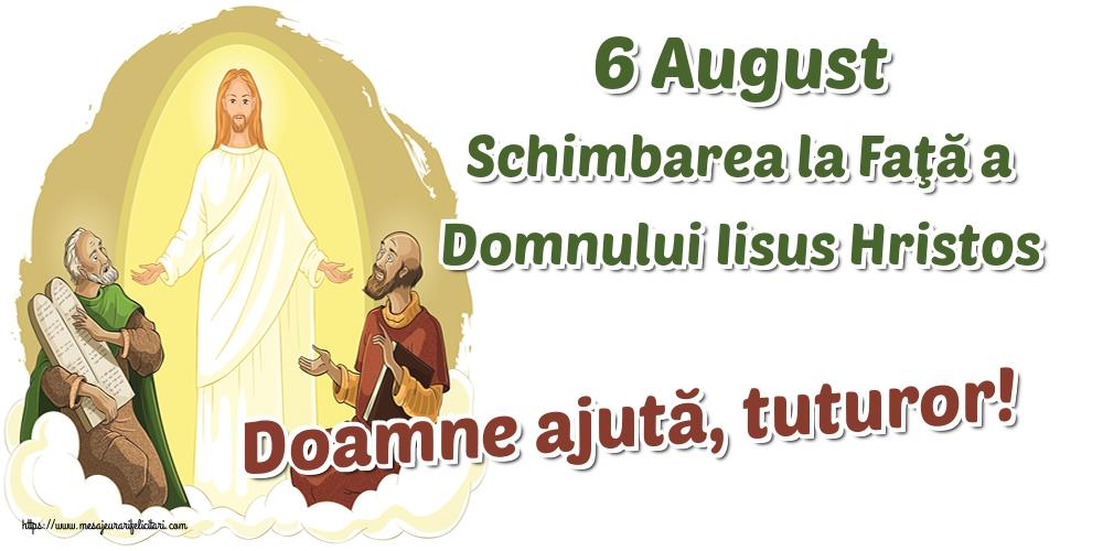 6 August Schimbarea la Faţă a Domnului Iisus Hristos Doamne ajută, tuturor!