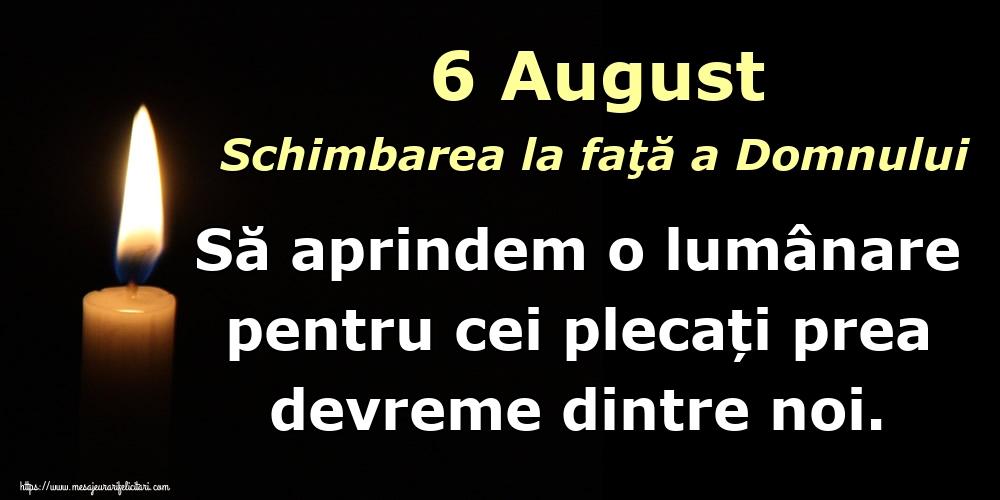 6 August Schimbarea la faţă a Domnului Să aprindem o lumânare pentru cei plecați prea devreme dintre noi.