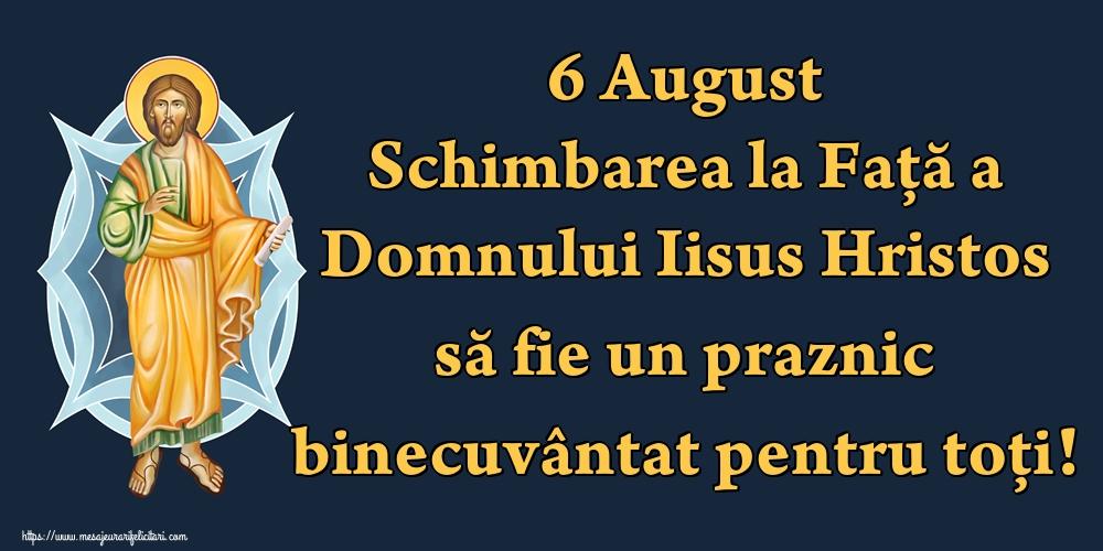 Schimbarea la Față a Domnului 6 August Schimbarea la Față a Domnului Iisus Hristos să fie un praznic binecuvântat pentru toți!