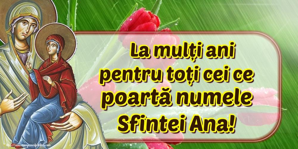 La mulți ani pentru toți cei ce poartă numele Sfintei Ana!