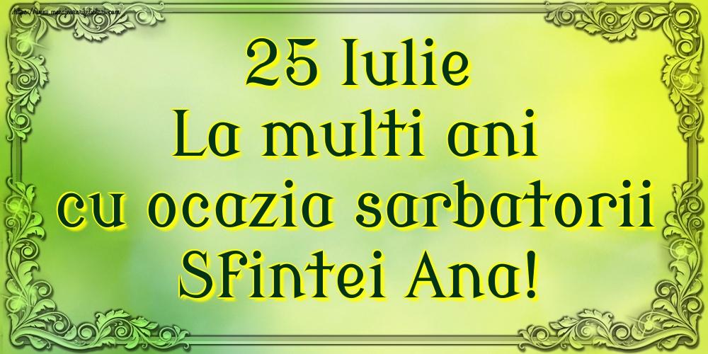 Sfanta Ana 25 Iulie La multi ani cu ocazia sarbatorii Sfintei Ana!