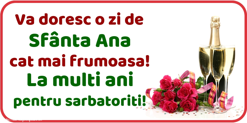 Felicitari de Sfanta Ana - Va doresc o zi de Sfânta Ana cat mai frumoasa! La multi ani pentru sarbatoriti!