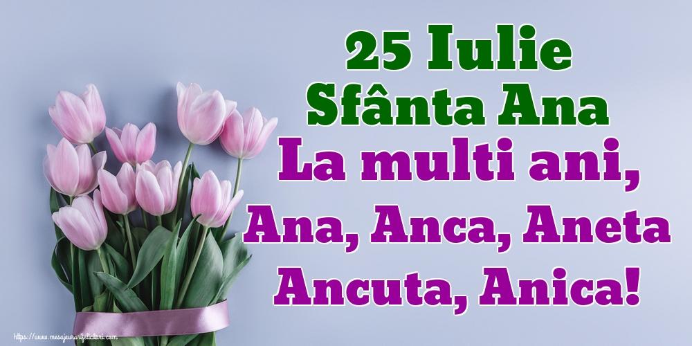 Sfanta Ana 25 Iulie Sfânta Ana La multi ani, Ana, Anca, Aneta Ancuta, Anica!