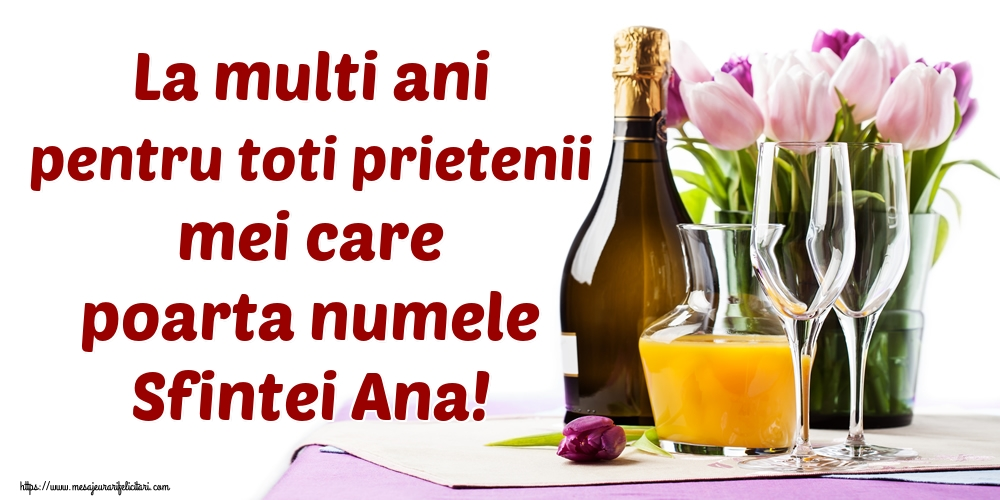 Felicitari de Sfanta Ana - La multi ani pentru toti prietenii mei care poarta numele Sfintei Ana!