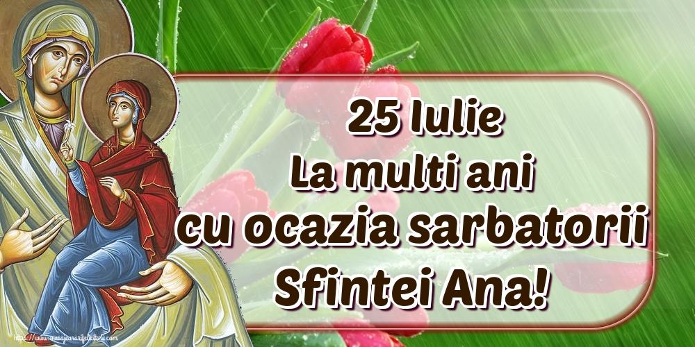25 Iulie La multi ani cu ocazia sarbatorii Sfintei Ana!
