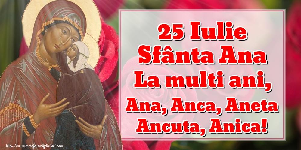 Cele mai apreciate felicitari de Sfanta Ana - 25 Iulie Sfânta Ana La multi ani, Ana, Anca, Aneta Ancuta, Anica!