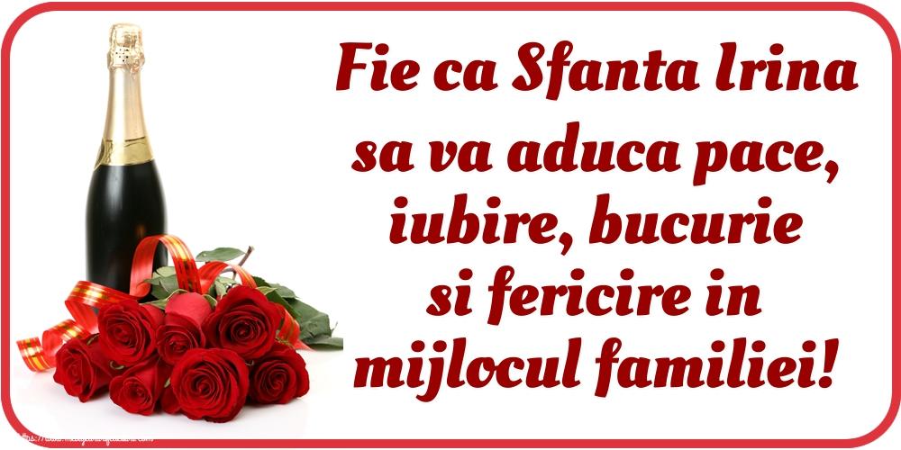 Felicitari de Sfanta Irina - Fie ca Sfanta Irina sa va aduca pace, iubire, bucurie si fericire in mijlocul familiei!