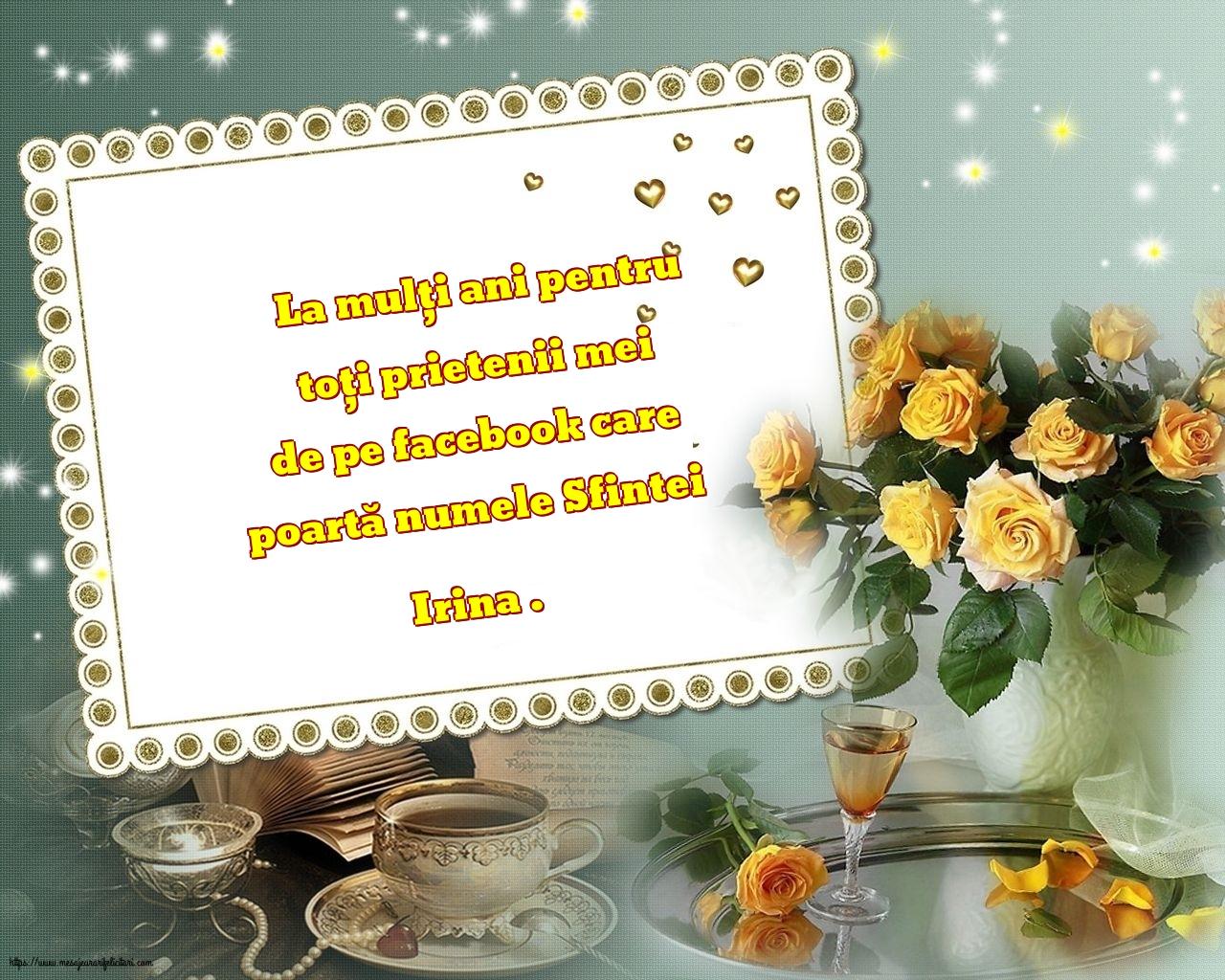 Felicitari de Sfanta Irina - La mulți ani pentru toți prietenii mei de pe facebook