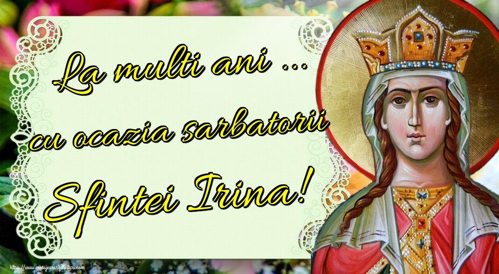 Felicitari de Sfanta Irina - La multi ani ... cu ocazia sarbatorii Sfintei Irina!