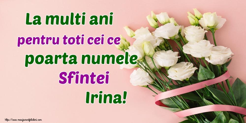 Felicitari de Sfanta Irina - La multi ani pentru toti cei ce poarta numele Sfintei Irina!