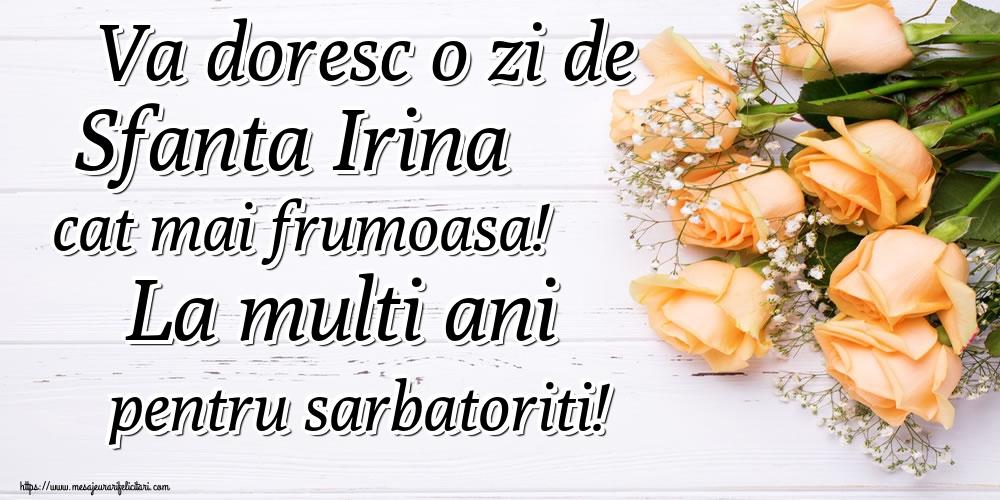 Felicitari de Sfanta Irina - Va doresc o zi de Sfanta Irina cat mai frumoasa! La multi ani pentru sarbatoriti!