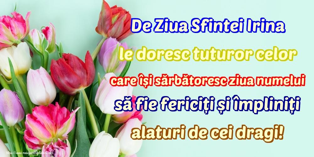 Felicitari de Sfanta Irina - De Ziua Sfintei Irina le doresc tuturor celor care își sărbătoresc ziua numelui să fie fericiți și împliniți alaturi de cei dragi!