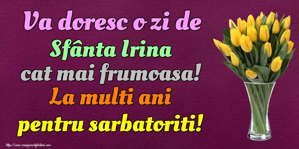 Felicitari de Sfanta Irina - Va doresc o zi de Sfânta Irina cat mai frumoasa! La multi ani pentru sarbatoriti!