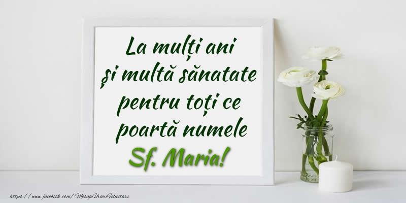 Felicitari de Sfanta Maria - La multi ani  si multa sanatate pentru toti ce poarta numele Sf. Maria!