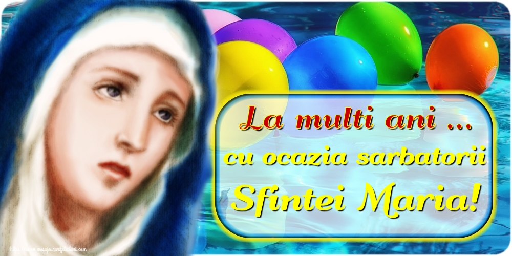 Felicitari de Sfanta Maria - La multi ani ... cu ocazia sarbatorii Sfintei Maria!