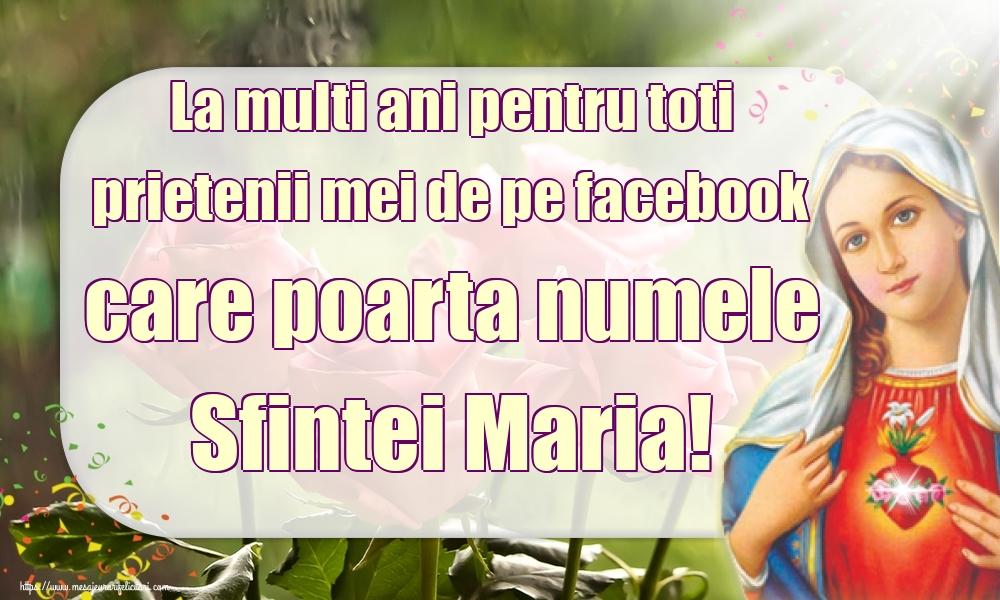 Felicitari de Sfanta Maria - La multi ani pentru toti prietenii mei de pe facebook care poarta numele Sfintei Maria!