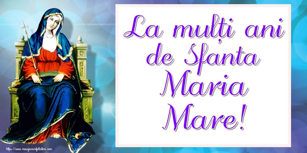 Felicitari de Sfanta Maria - La mulți ani de Sfanta Maria Mare!