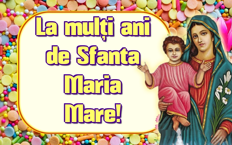 Felicitari de Sfanta Maria - La mulți ani de Sfanta Maria Mare! - mesajeurarifelicitari.com