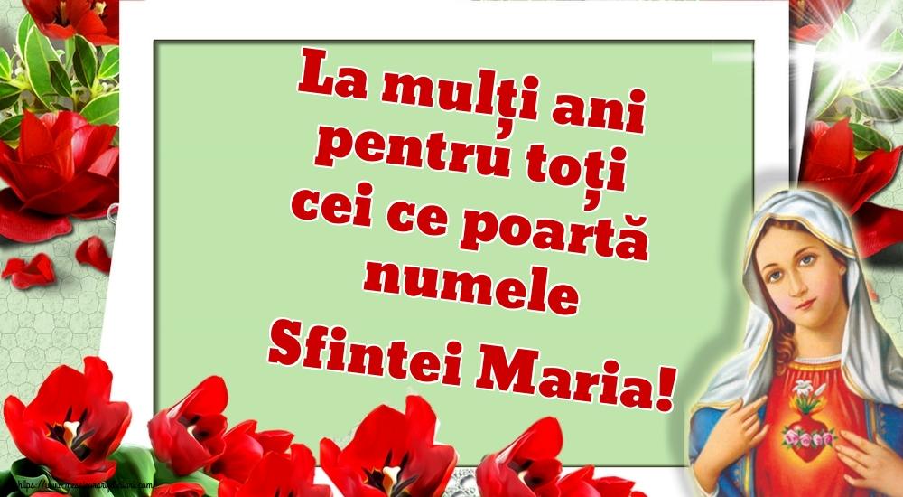 Felicitari de Sfanta Maria - La mulți ani pentru toți cei ce poartă numele Sfintei Maria! - mesajeurarifelicitari.com