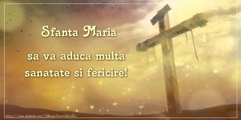 Sfanta Maria sa va aduca multa sanatate si fericire!