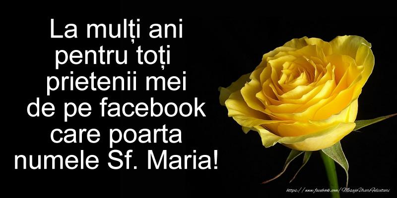 La mulţi ani pentru toţi prietenii mei de pe facebook care poarta numele Sf. Maria!