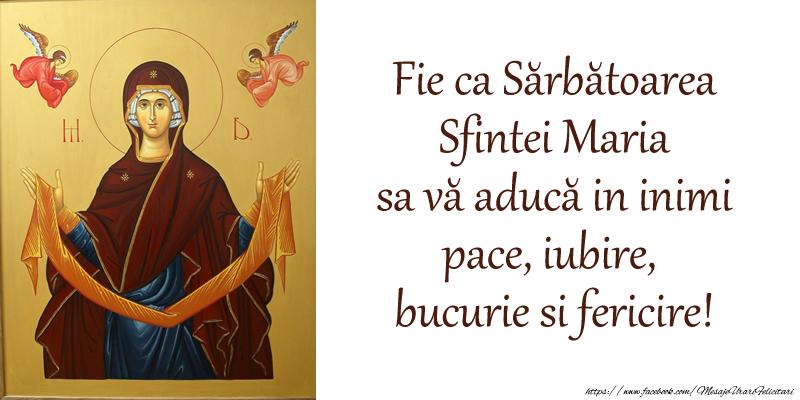 Sfanta Maria Mare Fie ca Sărbătoarea Sfintei Maria sa vă aducă in inimi pace, iubire, bucurie si fericire!
