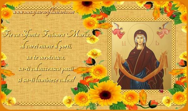Felicitari de Sfanta Maria - Fie ca Sfanta Fecioara Maria, al carei nume il porti, sa te ocroteasca, sa-ti calauzeasca pasii si sa-ti lumineze calea! - mesajeurarifelicitari.com