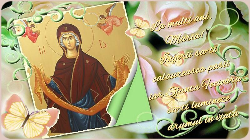 La multi ani, Maria! Ingerii sa-ti calauzeasca pasii iar Sfanta Fecioara sa-ti lumineze drumul in viata