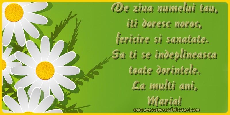 Felicitari de Sfanta Maria - De ziua numelui tau, iti doresc noroc, fericire si sanatate.  Sa ti se indeplineasca toate dorintele. La multi ani, Maria! - mesajeurarifelicitari.com