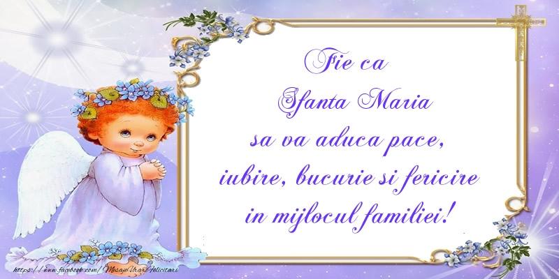 Fie ca Sfanta Maria sa va aduca pace, iubire, bucurie si fericire in mijlocul familiei!