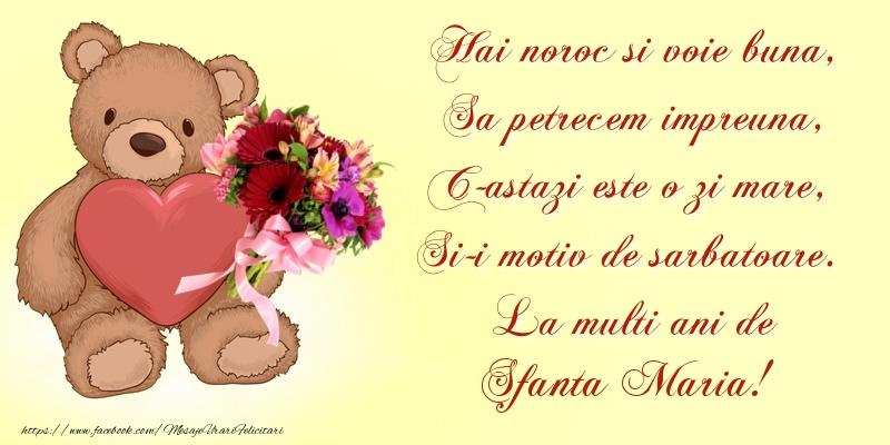 Hai noroc si voie buna, Sa petrecem impreuna, C-astazi este o zi mare, Si-i motiv de sarbatoare. La multi ani de Sfanta Maria!