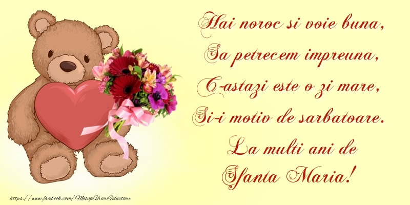 Felicitari de Sfanta Maria - Hai noroc si voie buna, Sa petrecem impreuna, C-astazi este o zi mare, Si-i motiv de sarbatoare. La multi ani de Sfanta Maria! - mesajeurarifelicitari.com