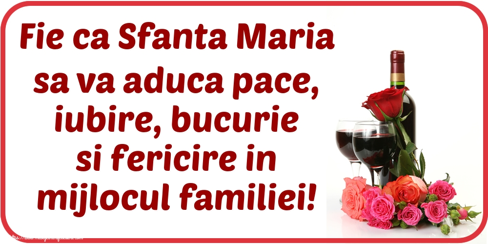 Felicitari de Sfanta Maria Mica - Fie ca Sfanta Maria sa va aduca pace, iubire, bucurie si fericire in mijlocul familiei!