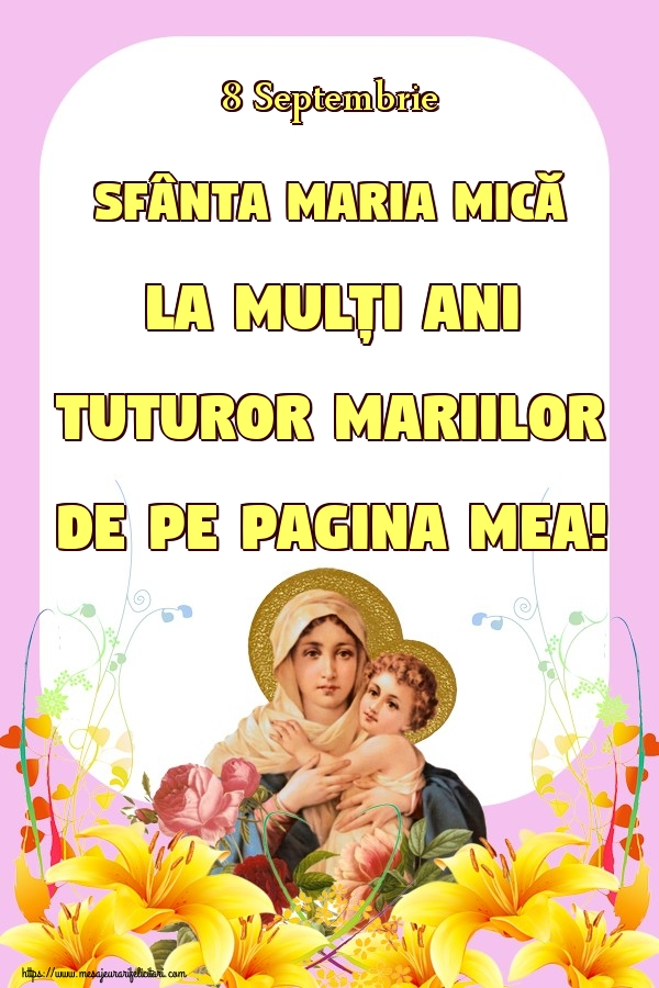 8 Septembrie Sfânta Maria Mică La mulți ani tuturor Mariilor de pe pagina mea!