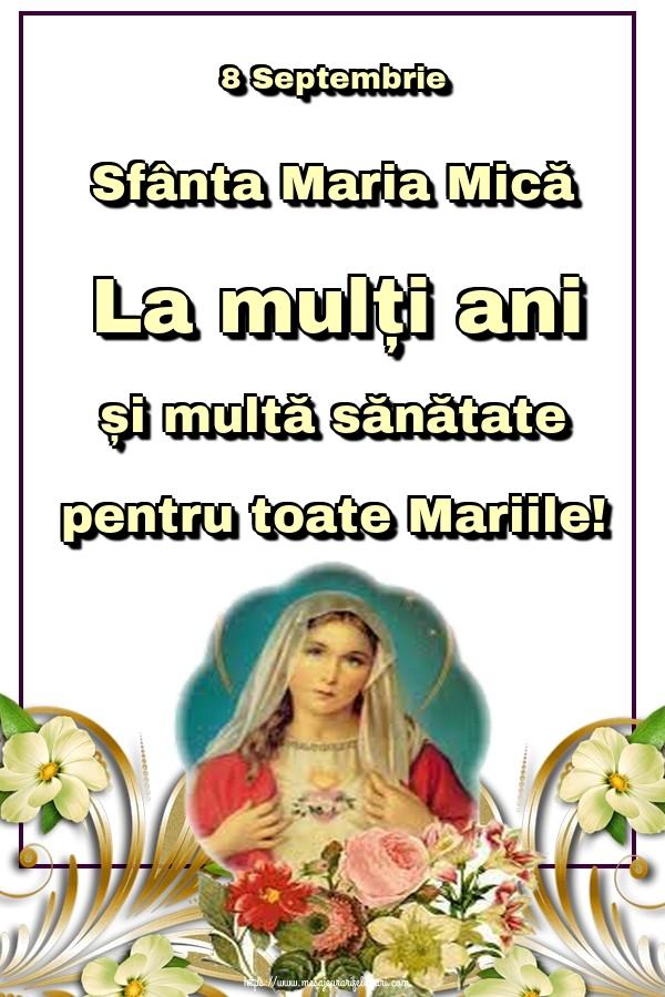 8 Septembrie Sfânta Maria Mică La mulți ani și multă sănătate pentru toate Mariile!