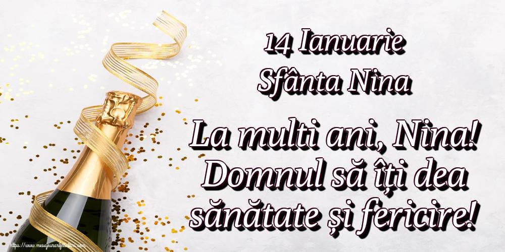 Felicitari de Sfanta Nina - 14 Ianuarie Sfânta Nina La multi ani, Nina! Domnul să îți dea sănătate și fericire!