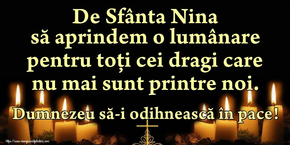 Felicitari de Sfanta Nina - De Sfânta Nina să aprindem o lumânare pentru toți cei dragi care nu mai sunt printre noi. Dumnezeu să-i odihnească în pace!