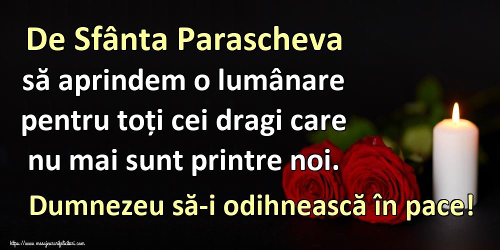 Felicitari de Sfanta Parascheva - De Sfânta Parascheva să aprindem o lumânare pentru toți cei dragi care nu mai sunt printre noi. Dumnezeu să-i odihnească în pace!
