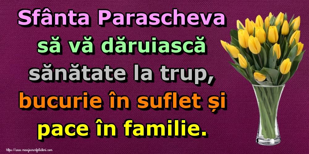 Felicitari de Sfanta Parascheva - Sfânta Parascheva să vă dăruiască sănătate la trup, bucurie în suflet și pace în familie. - mesajeurarifelicitari.com