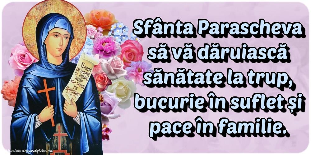 Cele mai apreciate felicitari de Sfanta Parascheva - Sfânta Parascheva să vă dăruiască sănătate la trup, bucurie în suflet și pace în familie.