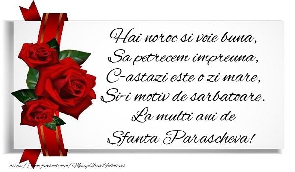 Cele mai apreciate felicitari de Sfanta Parascheva - Hai noroc si voie buna, Sa petrecem impreuna, C-astazi este o zi mare, Si-i motiv de sarbatoare. La multi ani de Sfanta Parascheva!