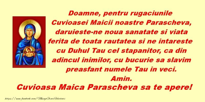 Doamne, pentru rugăciunile Cuvioasei Maicii noastre Parascheva, dăruiește-ne nouă sănătate și viață ferită de toată răutatea și ne întărește cu Duhul Tău cel stăpânitor, ca din adâncul inimilor, cu bucurie să slăvim preasfânt nume