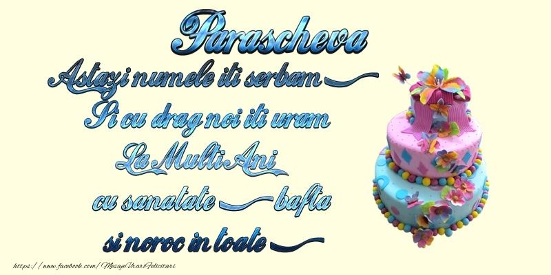 Parascheva. Astazi numele-ti serbam Si cu drag noi iti uram: La multi ani Cu sanatate, bafta si noroc in toate!