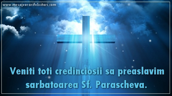 Cele mai apreciate felicitari de Sfanta Parascheva - Veniti toti credinciosii sa preaslavim sarbatoarea Sf. Parascheva