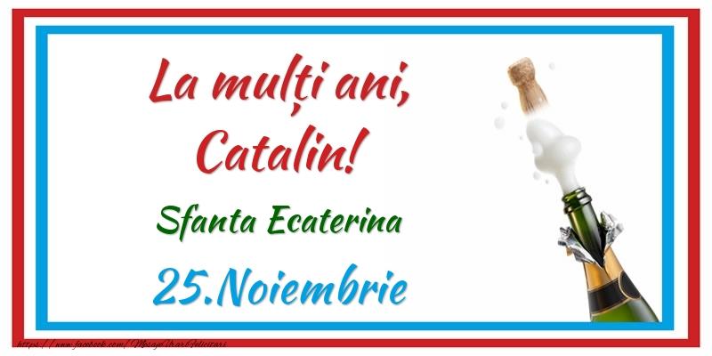 Felicitari de Sfanta Ecaterina - La multi ani, Catalin! 25.Noiembrie Sfanta Ecaterina