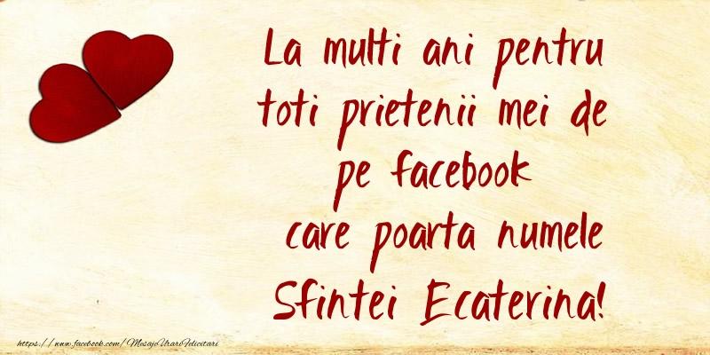Felicitari de Sfanta Ecaterina - La multi ani pentru toti prietenii mei de pe facebook care poarta numele Sfintei Ecaterina!